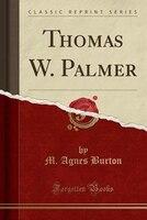 Thomas W. Palmer (Classic Reprint)