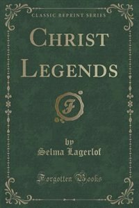 Christ Legends (Classic Reprint)