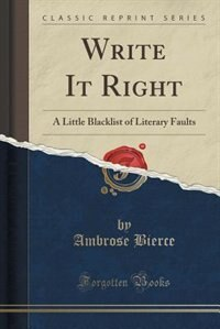 Write It Right: A Little Blacklist of Literary Faults (Classic Reprint)