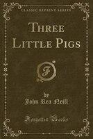 Three Little Pigs (Classic Reprint)