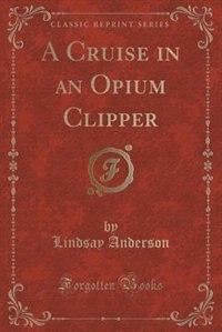 A Cruise in an Opium Clipper (Classic Reprint)