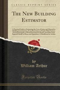 The New Building Estimator: A Practical Guide to Estimating the Cost of Labor and Material in…