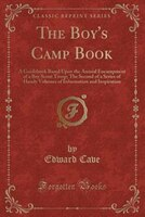 The Boy's Camp Book: A Guidebook Based Upon the Annual Encampment of a Boy Scout Troop; The Second…