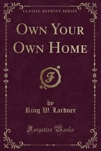 Own Your Own Home (Classic Reprint)
