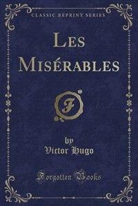 Les Misérables (Classic Reprint)