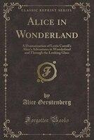 Alice in Wonderland: A Dramatization of Lewis Carroll's Alice's Adventures in Wonderland and…