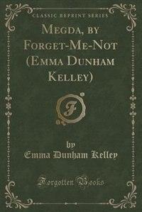 Megda, by Forget-Me-Not (Emma Dunham Kelley) (Classic Reprint)