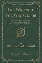 The Wreck of the Grosvenor, Vol. 2: An Account of the Mutiny of the Crew and the Loss of the Ship…