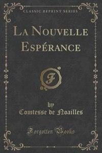 La Nouvelle Espérance (Classic Reprint) by Comtesse de Noailles
