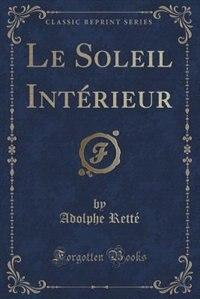 Le Soleil Intérieur (Classic Reprint) by Adolphe Retté