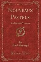 Nouveaux Pastels: Dix Portraits d'Hommes (Classic Reprint)