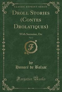 Droll Stories (Contes Drolatiques), Vol. 2: With Sarrasine, Etc (Classic Reprint) by Honoré de Balzac