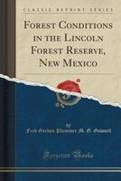 Forest Conditions in the Lincoln Forest Reserve, New Mexico (Classic Reprint)