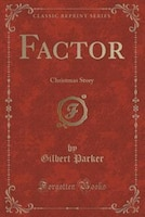 Factor: Christmas Story (Classic Reprint)