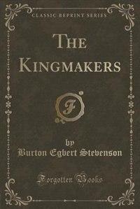 The Kingmakers (Classic Reprint) by Burton Egbert Stevenson