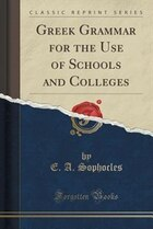 Greek Grammar for the Use of Schools and Colleges (Classic Reprint)
