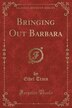 Bringing Out Barbara (Classic Reprint) by Ethel Train