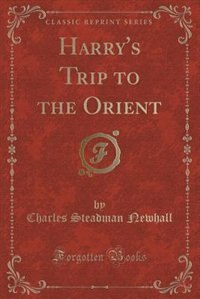 Harry's Trip to the Orient (Classic Reprint) de Charles Steadman Newhall