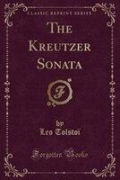 The Kreutzer Sonata (Classic Reprint)