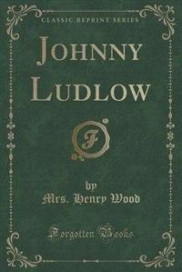 Johnny Ludlow (Classic Reprint) de Mrs. Henry Wood