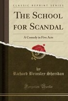 The School for Scandal: A Comedy in Five Acts (Classic Reprint)