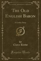 The Old English Baron: A Gothic Story (Classic Reprint)