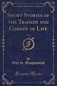 Short Stories of the Tragedy and Comedy of Life, Vol. 15 (Classic Reprint) de Guy De Maupassant