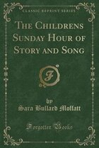 The Childrens? Sunday Hour of Story and Song (Classic Reprint)