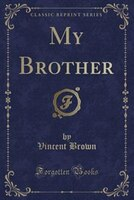 My Brother (Classic Reprint)