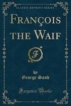 François the Waif (Classic Reprint)