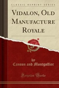 Vidalon, Old Manufacture Royale (Classic Reprint) by Canson and Montgolfier