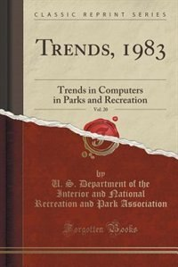 Trends, 1983, Vol. 20: Trends in Computers in Parks and Recreation (Classic Reprint) by U. S. Department of the Int Association