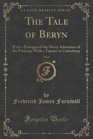 The Tale of Beryn, Vol. 2: With a Prologue of the Merry Adventure of the Pardoner With a Tapster at…