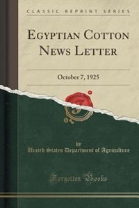 Egyptian Cotton News Letter: October 7, 1925 (Classic Reprint) de United States Department of Agriculture