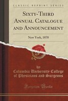 Sixty-Third Annual Catalogue and Announcement: New York, 1870 (Classic Reprint)