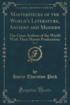 Masterpieces of the World's Literature, Ancient and Modern, Vol. 3: The Great Authors of the World…