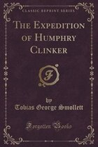 The Expedition of Humphry Clinker (Classic Reprint)