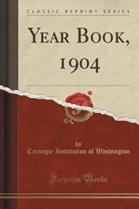 Year Book, 1904 (Classic Reprint) by Carnegie Institution Of Washington