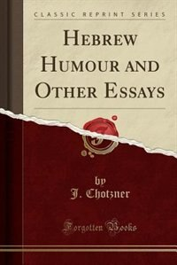 Hebrew Humour and Other Essays (Classic Reprint) by J. Chotzner