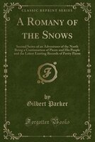 A Romany of the Snows: Second Series of an Adventurer of the North Being a Continuation of Pierre…