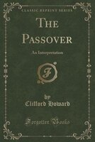 The Passover: An Interpretation (Classic Reprint)