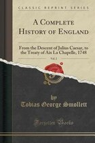 A Complete History of England, Vol. 2: From the Descent of Julius Caesar, to the Treaty of Aix La…