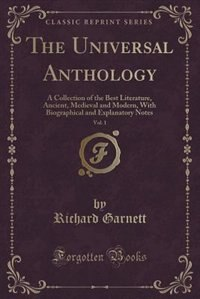 The Universal Anthology, Vol. 1: A Collection of the Best Literature, Ancient, Medieval and Modern…