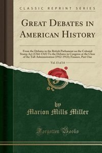 Great Debates in American History, Vol. 13 of 14: From the Debates in the British Parliament on the Colonial Stamp Act (1764-1765) To the Debates in by Marion Mills Miller