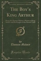 The Boy's King Arthur: Being Sir Thomas Malory's History of King Arthur and His Knights of the…