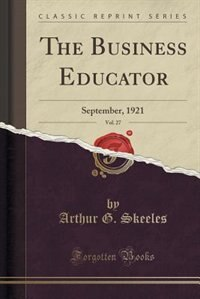 The Business Educator, Vol. 27: September, 1921 (Classic Reprint) by Arthur G. Skeeles