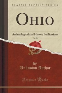 Ohio, Vol. 24: Archæological and History Publications (Classic Reprint) by Unknown Author