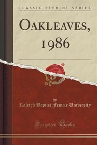 Oakleaves, 1986 (Classic Reprint) by Raleigh Baptist Female University