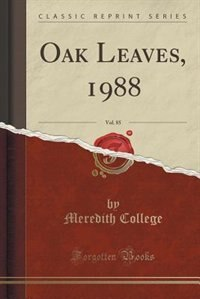 Oak Leaves, 1988, Vol. 85 (Classic Reprint) by Meredith College