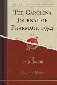 The Carolina Journal of Pharmacy, 1954, Vol. 35 (Classic Reprint) by W. J. Smith